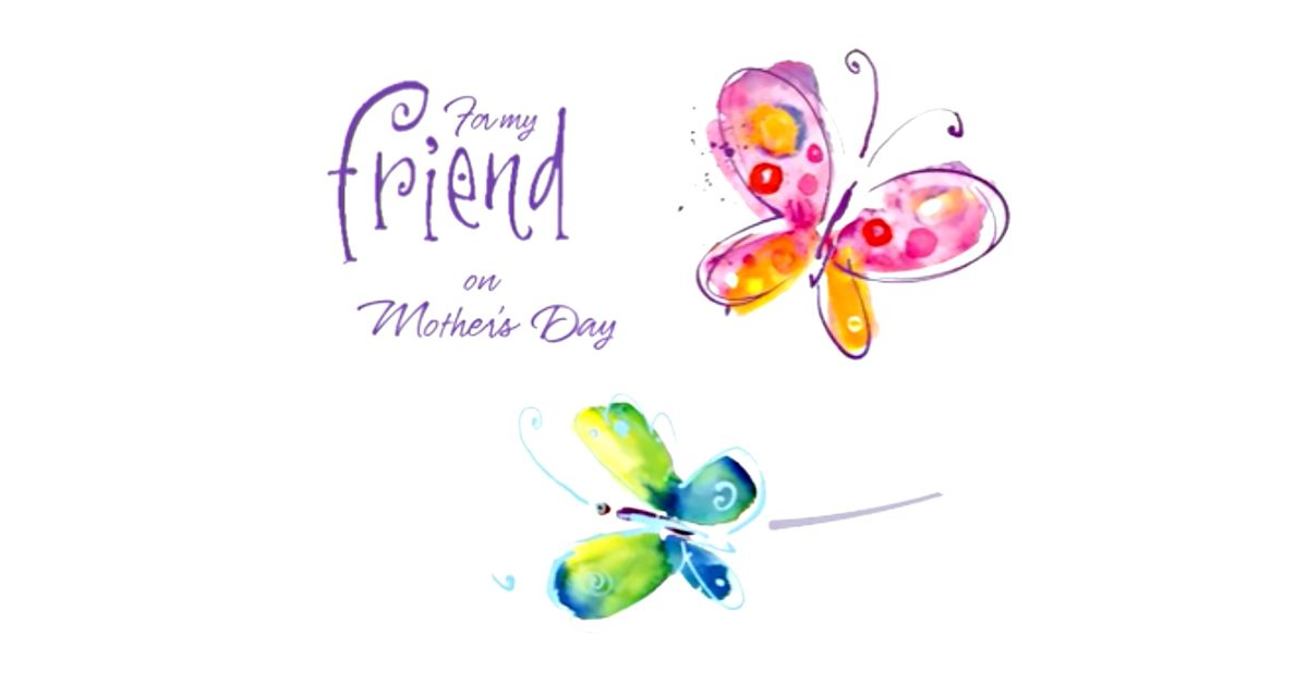 For My Friend On Mother S Day Kathy Davis Ecard American Greetings