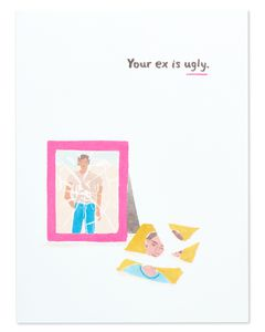 your ex is ugly breakup support card