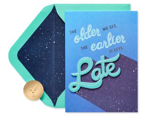 The Older We Get Funny Birthday Greeting Card