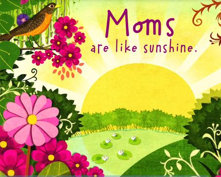 Moms are like Sunshine