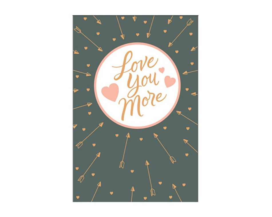 Love You More Valentine's Day Card